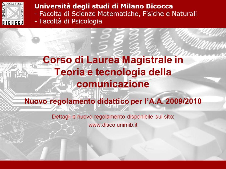 Università degli Studi di Milano - Bicocca Corso di Laurea Magistrale in Teoria e tecnologia della comunicazione Nuovo regolamento didattico per lA.A.