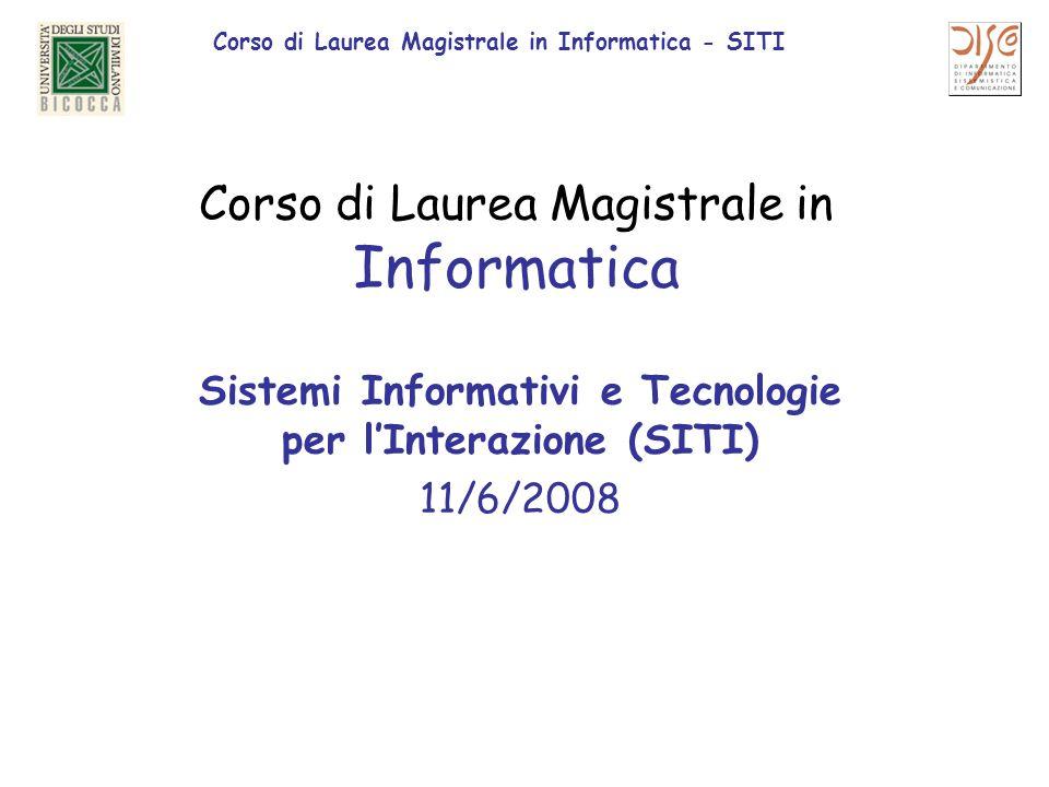 Corso di Laurea Magistrale in Informatica - SITI Corso di Laurea Magistrale in Informatica Sistemi Informativi e Tecnologie per lInterazione (SITI) 11/6/2008
