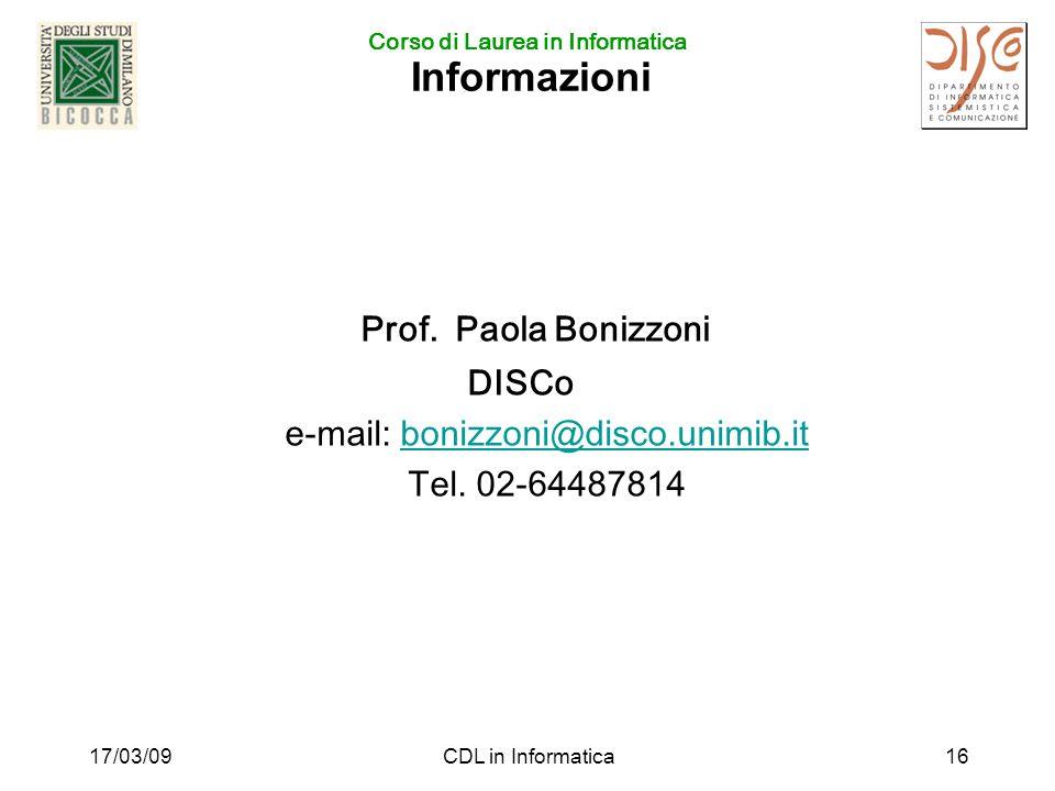 Corso di Laurea in Informatica 17/03/09CDL in Informatica16 Informazioni Prof.