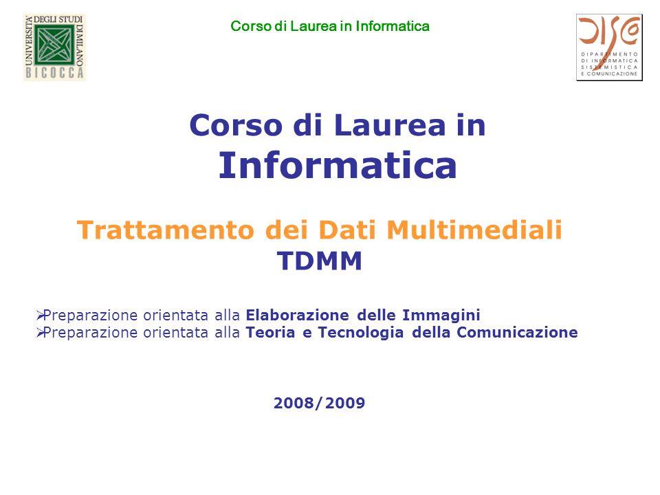 Corso di Laurea in Informatica Trattamento dei Dati Multimediali TDMM Preparazione orientata alla Elaborazione delle Immagini Preparazione orientata alla Teoria e Tecnologia della Comunicazione 2008/2009