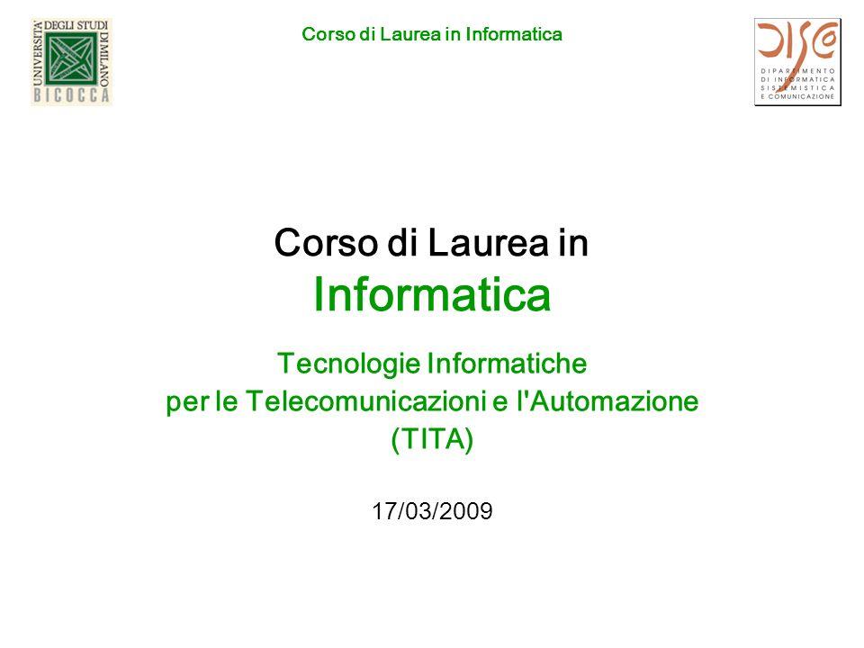 Corso di Laurea in Informatica Tecnologie Informatiche per le Telecomunicazioni e l Automazione (TITA) 17/03/2009