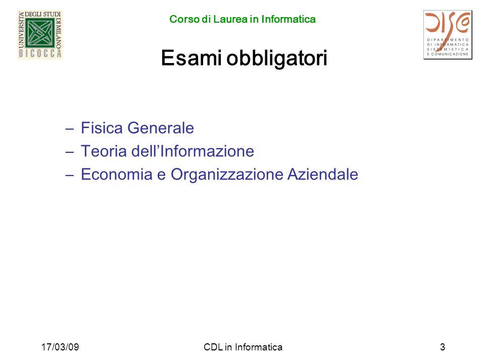 Corso di Laurea in Informatica 17/03/09CDL in Informatica3 Esami obbligatori –Fisica Generale –Teoria dellInformazione –Economia e Organizzazione Aziendale