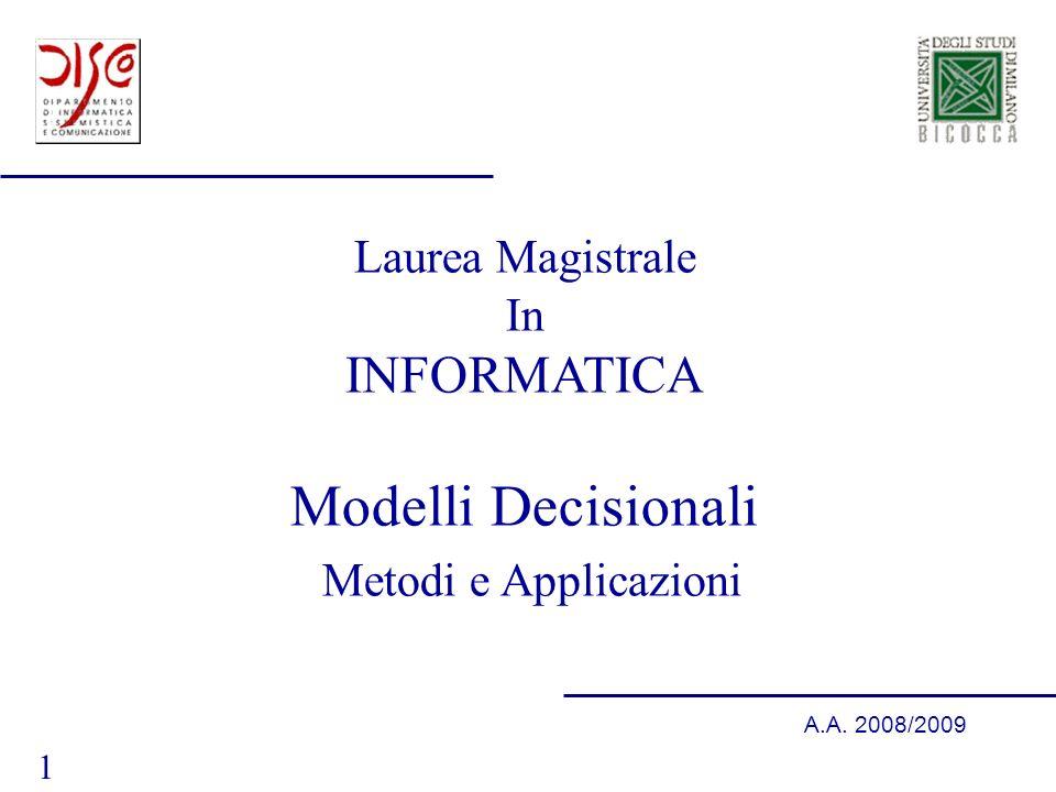 1 A.A. 2008/2009 Laurea Magistrale In INFORMATICA Modelli Decisionali Metodi e Applicazioni