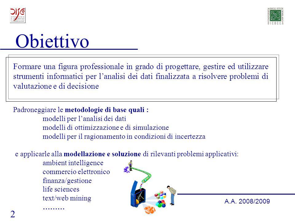 2 A.A. 2008/2009 Obiettivo Formare una figura professionale in grado di progettare, gestire ed utilizzare strumenti informatici per lanalisi dei dati