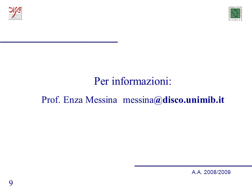 9 A.A. 2008/2009 Per informazioni: Prof. Enza Messina messina@disco.unimib.it