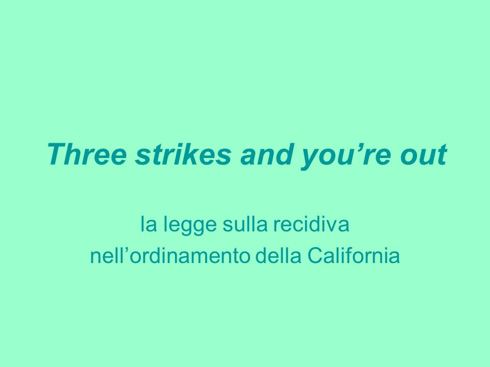 Three strikes and youre out la legge sulla recidiva nellordinamento della California