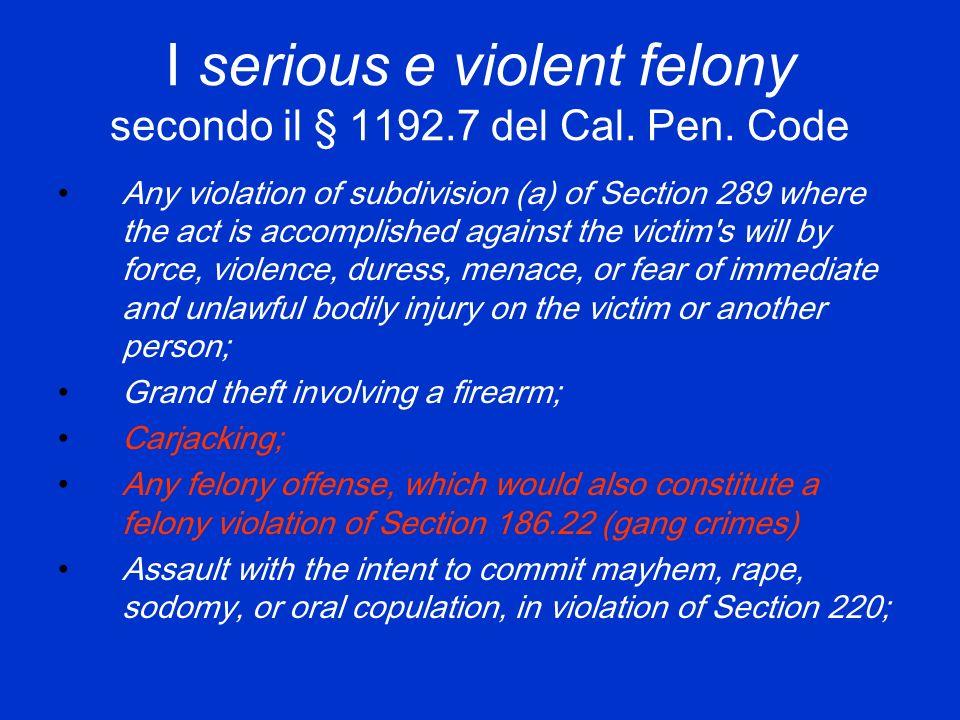 I serious e violent felony secondo il § 1192.7 del Cal.