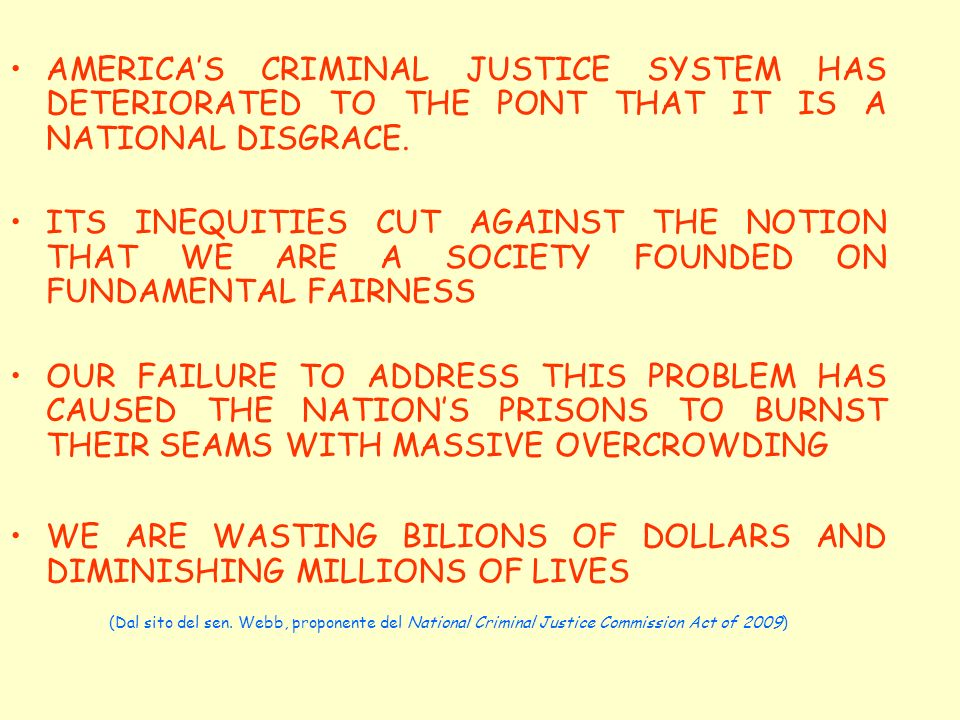 AMERICAS CRIMINAL JUSTICE SYSTEM HAS DETERIORATED TO THE PONT THAT IT IS A NATIONAL DISGRACE.