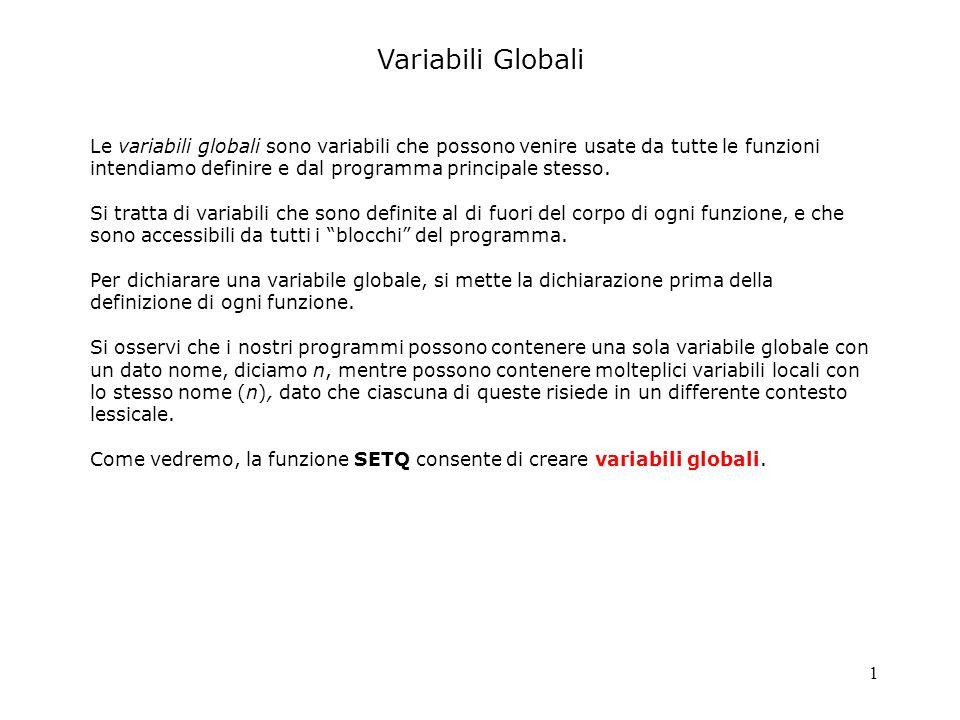 1 Variabili Globali Le variabili globali sono variabili che possono venire usate da tutte le funzioni intendiamo definire e dal programma principale s