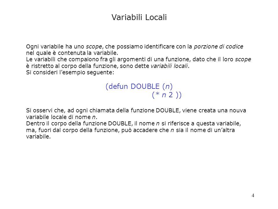 4 Ogni variabile ha uno scope, che possiamo identificare con la porzione di codice nel quale è contenuta la variabile. Le variabili che compaiono fra