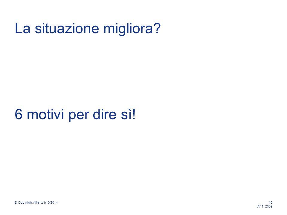 © Copyright Allianz 1/10/2014 10 AF1 2009 La situazione migliora 6 motivi per dire sì!