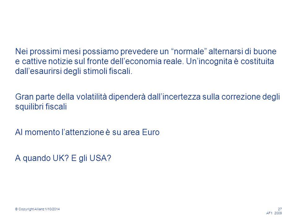 © Copyright Allianz 1/10/2014 27 AF1 2009 Nei prossimi mesi possiamo prevedere un normale alternarsi di buone e cattive notizie sul fronte delleconomia reale.