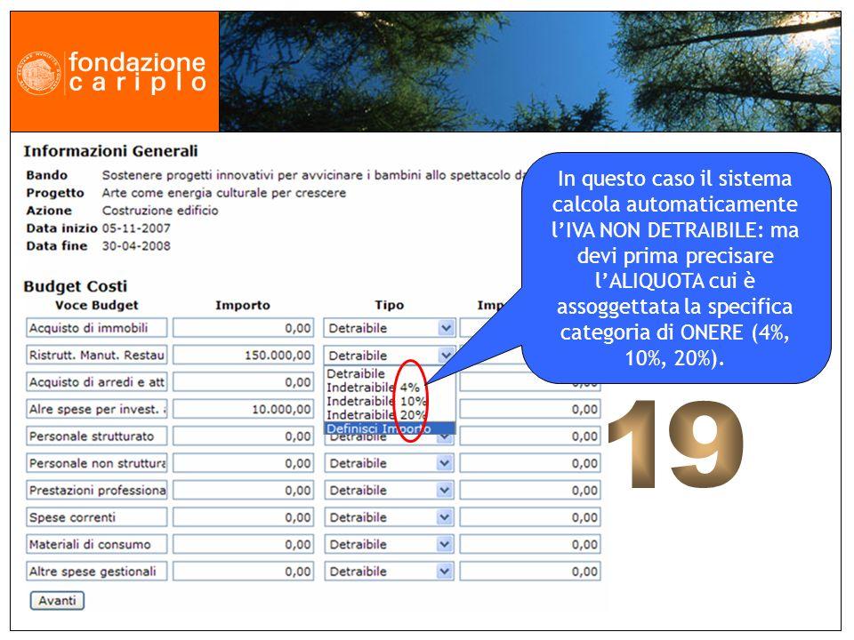 In questo caso il sistema calcola automaticamente lIVA NON DETRAIBILE: ma devi prima precisare lALIQUOTA cui è assoggettata la specifica categoria di ONERE (4%, 10%, 20%).