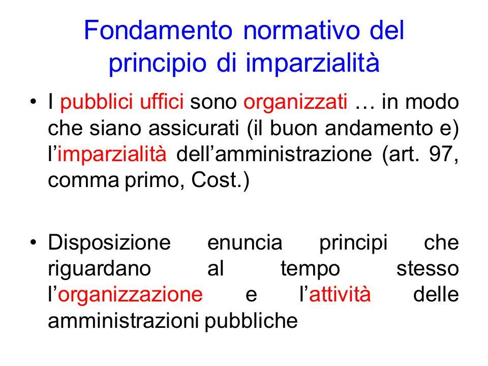 Fondamento normativo del principio di imparzialità I pubblici uffici sono organizzati … in modo che siano assicurati (il buon andamento e) limparziali