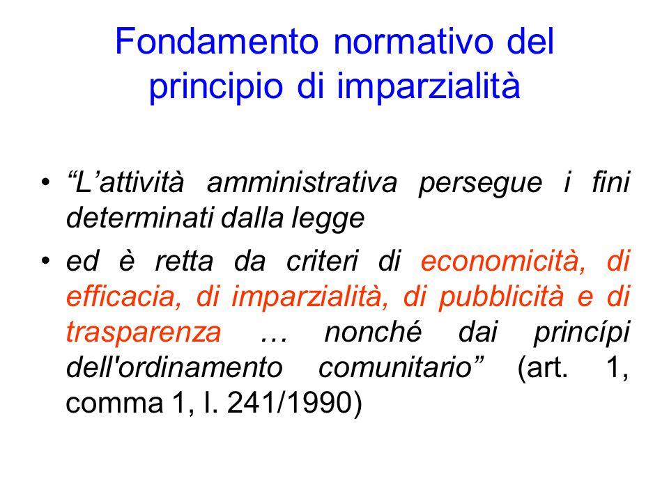 Fondamento normativo del principio di imparzialità Lattività amministrativa persegue i fini determinati dalla legge ed è retta da criteri di economici