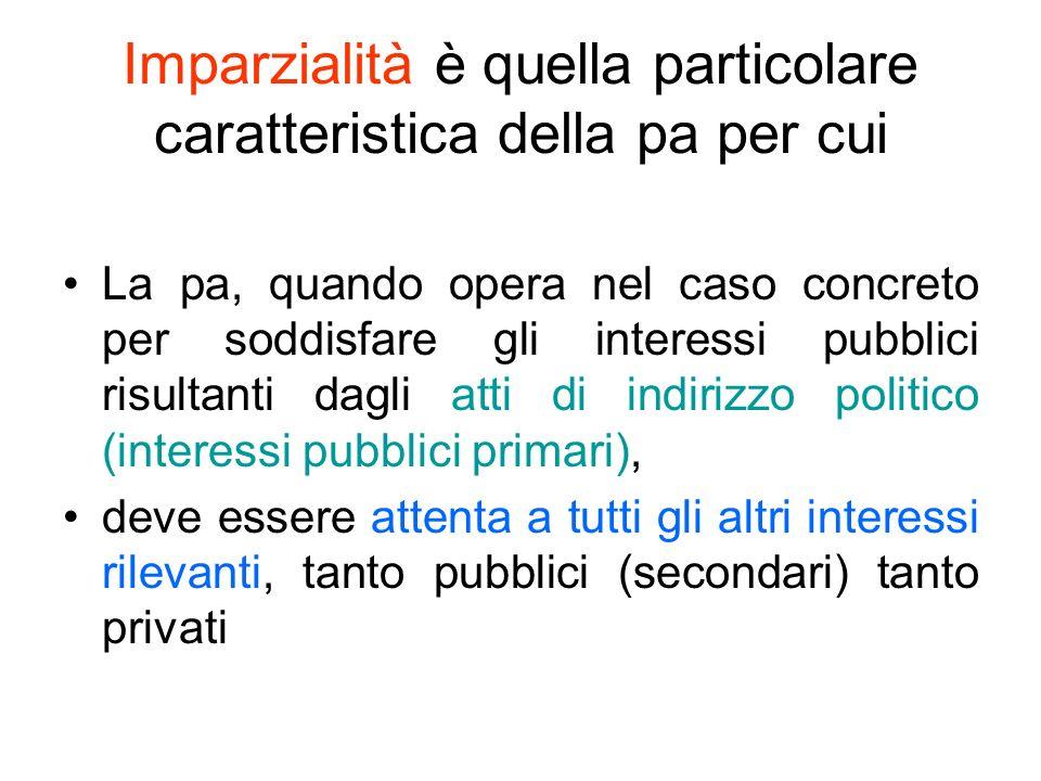 Imparzialità è quella particolare caratteristica della pa per cui La pa, quando opera nel caso concreto per soddisfare gli interessi pubblici risultan