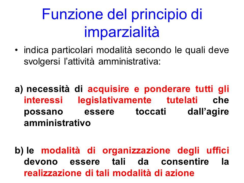 Funzione del principio di imparzialità indica particolari modalità secondo le quali deve svolgersi lattività amministrativa: a) necessità di acquisire