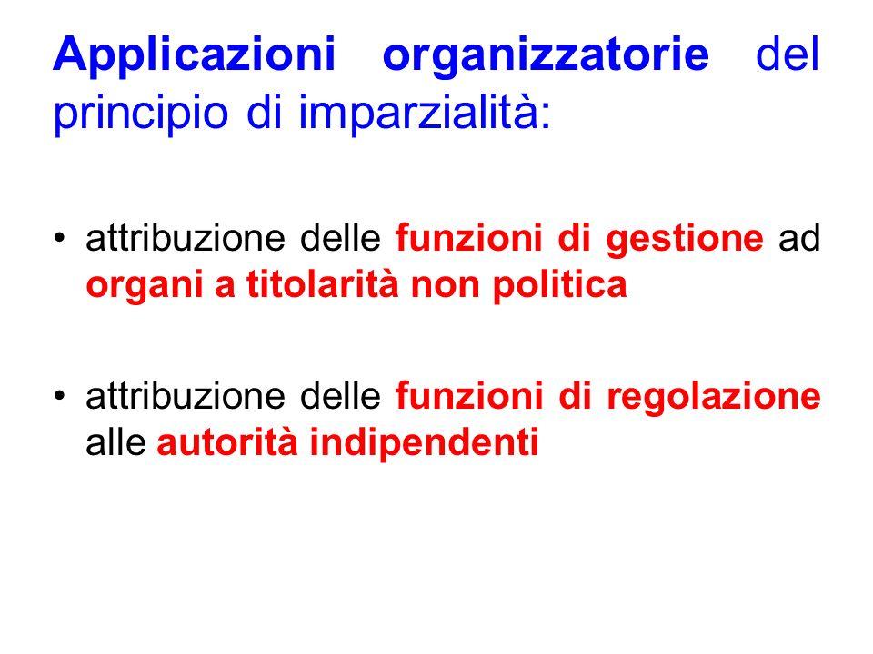 Applicazioni organizzatorie del principio di imparzialità: attribuzione delle funzioni di gestione ad organi a titolarità non politica attribuzione de