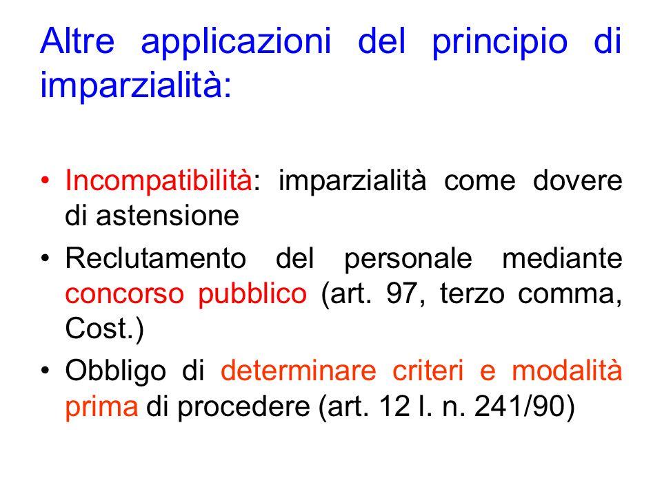 Altre applicazioni del principio di imparzialità: Incompatibilità: imparzialità come dovere di astensione Reclutamento del personale mediante concorso