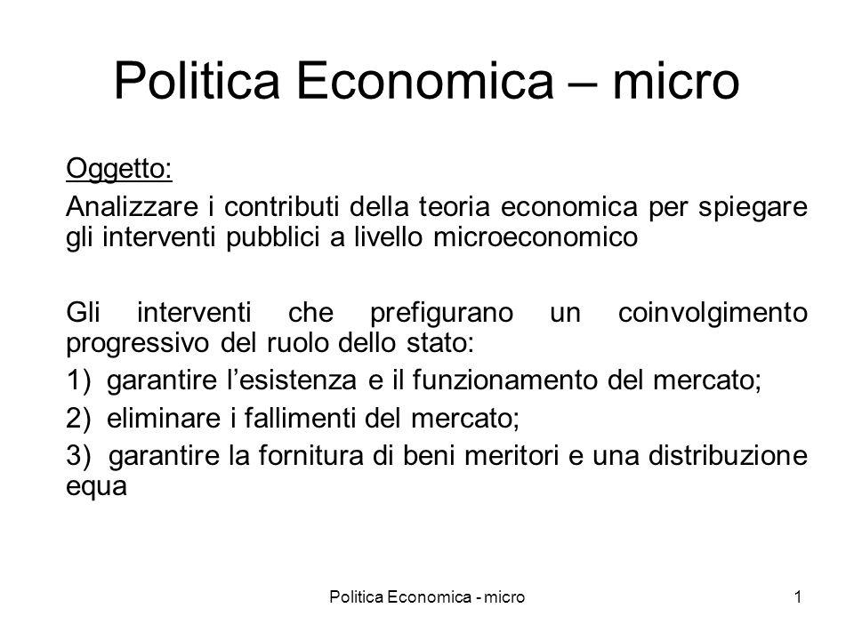 Politica Economica - micro2 Garantire lesistenza e il funzionamento del mercato (Stato minimale*) Attribuire in modo certo i diritti di proprietà; Garantire i diritti alla giustizia e alla difesa.