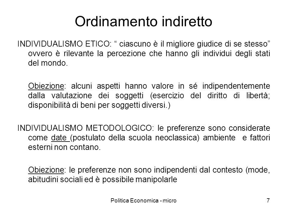 Politica Economica - micro7 Ordinamento indiretto INDIVIDUALISMO ETICO: ciascuno è il migliore giudice di se stesso ovvero è rilevante la percezione c
