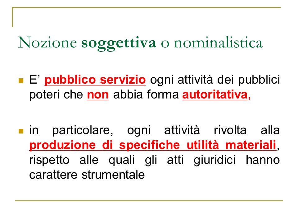 Nozione soggettiva o nominalistica E pubblico servizio ogni attività dei pubblici poteri che non abbia forma autoritativa, in particolare, ogni attivi