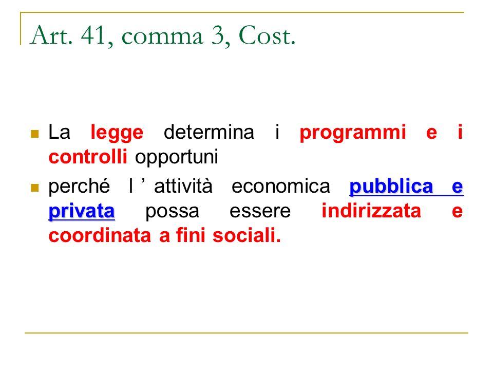 Art. 41, comma 3, Cost. La legge determina i programmi e i controlli opportuni pubblica e privata perché lattività economica pubblica e privata possa
