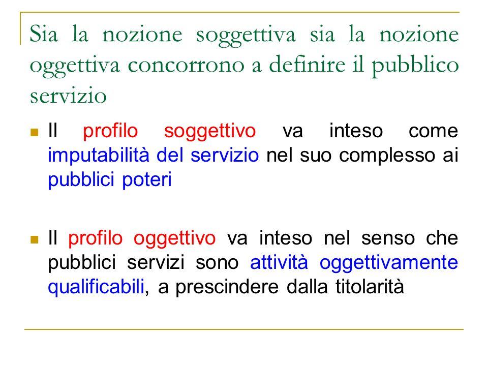 Sia la nozione soggettiva sia la nozione oggettiva concorrono a definire il pubblico servizio Il profilo soggettivo va inteso come imputabilità del se