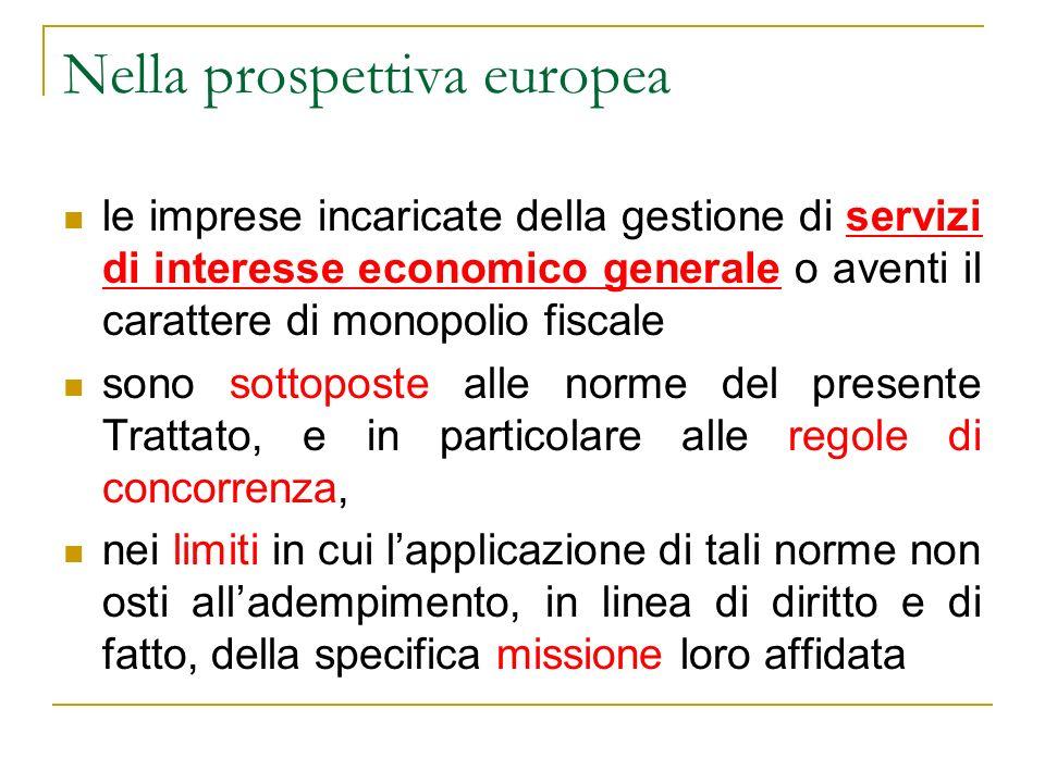 Nella prospettiva europea le imprese incaricate della gestione di servizi di interesse economico generale o aventi il carattere di monopolio fiscale s