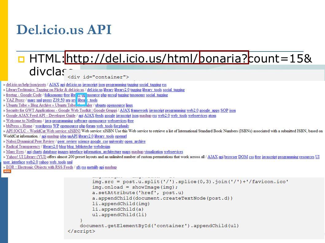 HTML:http://del.icio.us/html/bonaria count=15& divclass=delPost&rssbutton=yes&extended=body API:https://api.del.icio.us/v1/tags/rename old=li br&new=libro JSON Del.icio.us API