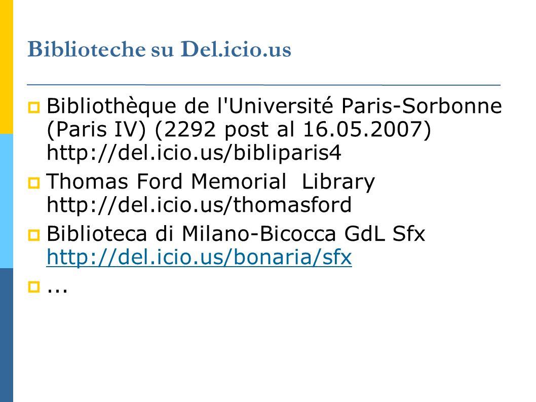 Biblioteche su Del.icio.us Bibliothèque de l Université Paris-Sorbonne (Paris IV) (2292 post al 16.05.2007) http://del.icio.us/bibliparis4 Thomas Ford Memorial Library http://del.icio.us/thomasford Biblioteca di Milano-Bicocca GdL Sfx http://del.icio.us/bonaria/sfx http://del.icio.us/bonaria/sfx...