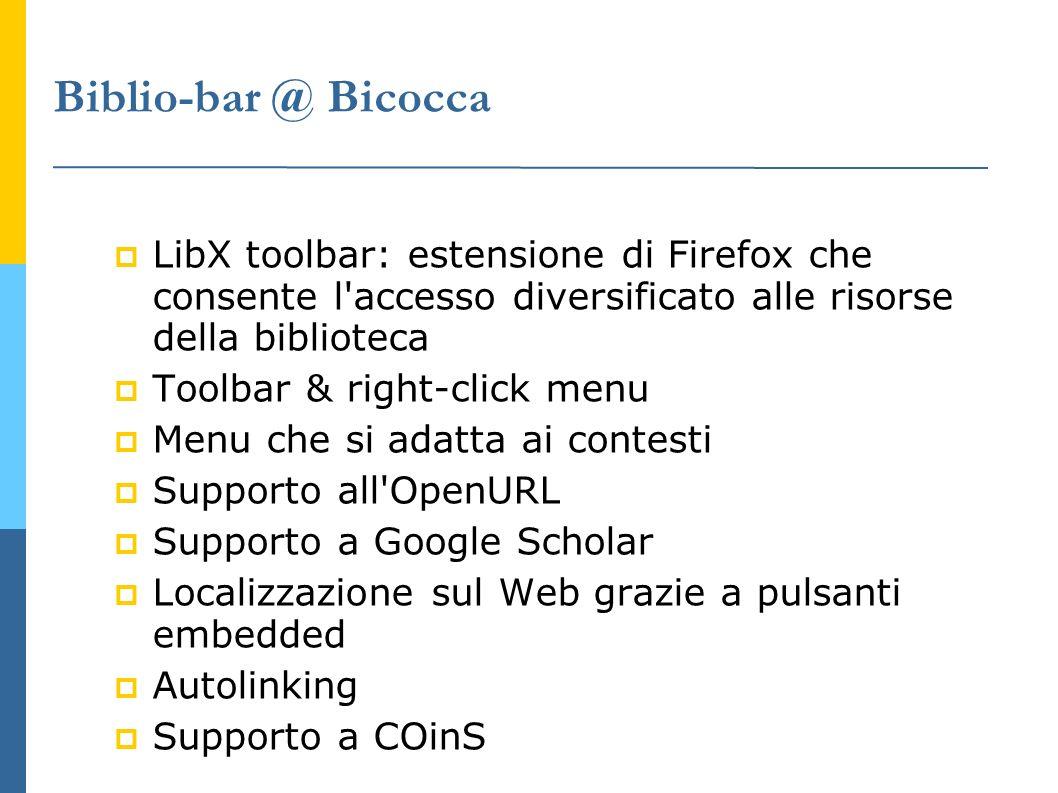 Biblio-bar @ Bicocca LibX toolbar: estensione di Firefox che consente l'accesso diversificato alle risorse della biblioteca Toolbar & right-click menu
