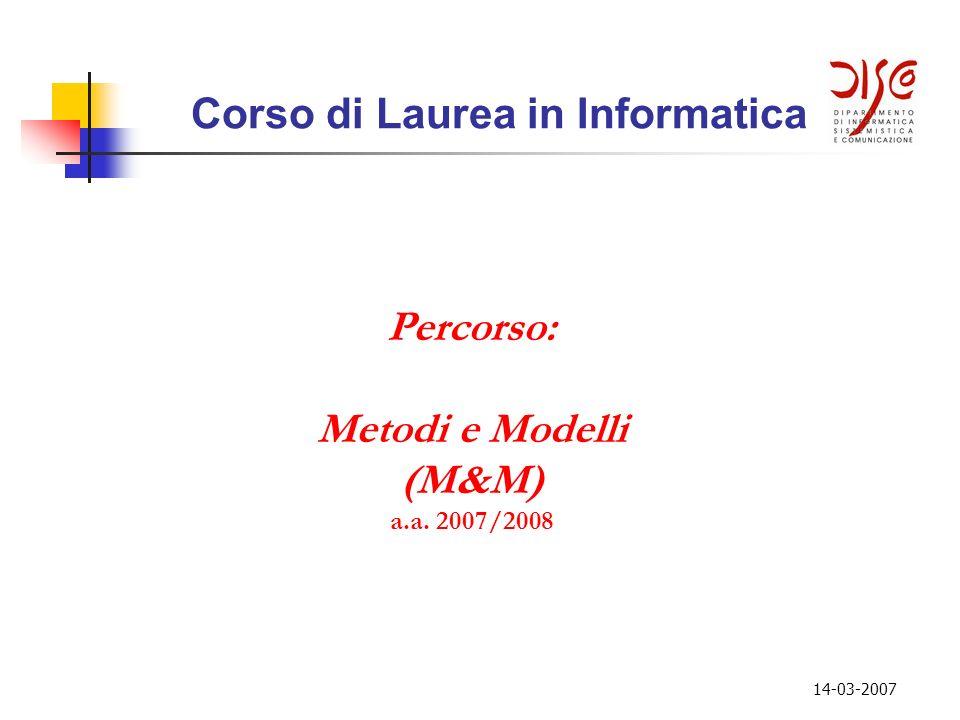 14-03-2007 Corso di Laurea in Informatica Percorso: Metodi e Modelli (M&M) a.a. 2007/2008