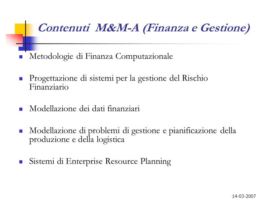 14-03-2007 Contenuti M&M-A (Finanza e Gestione) Metodologie di Finanza Computazionale Progettazione di sistemi per la gestione del Rischio Finanziario