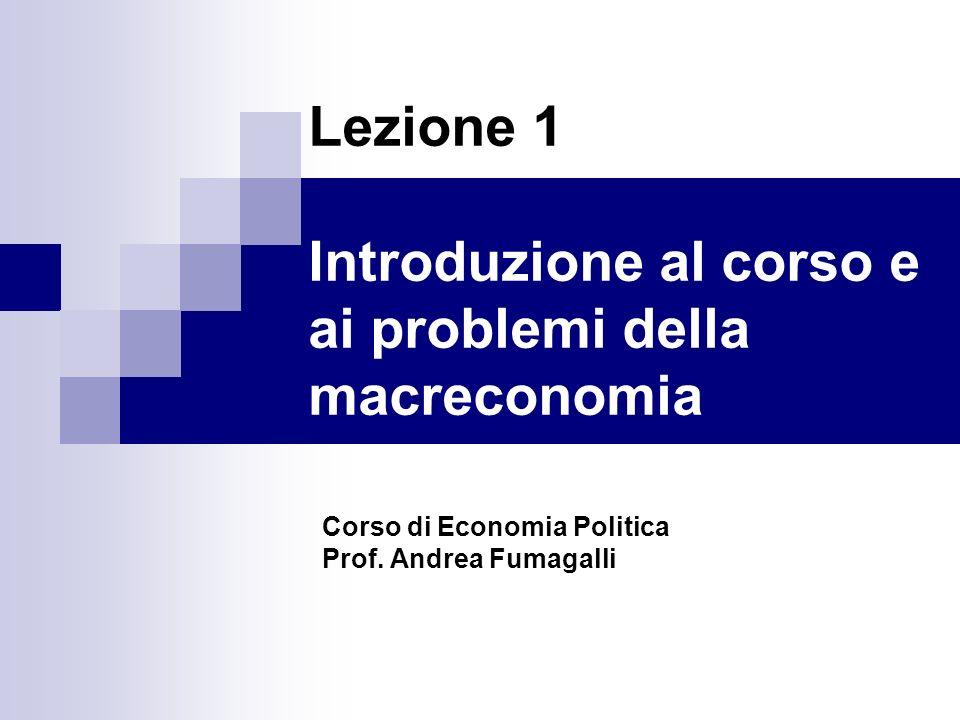 Lezione 1 Introduzione al corso e ai problemi della macreconomia Corso di Economia Politica Prof.