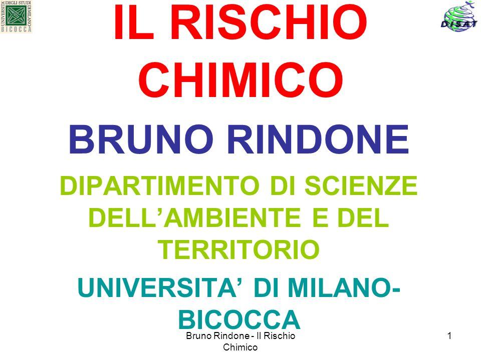 Bruno Rindone - Il Rischio Chimico 1 IL RISCHIO CHIMICO BRUNO RINDONE DIPARTIMENTO DI SCIENZE DELLAMBIENTE E DEL TERRITORIO UNIVERSITA DI MILANO- BICO