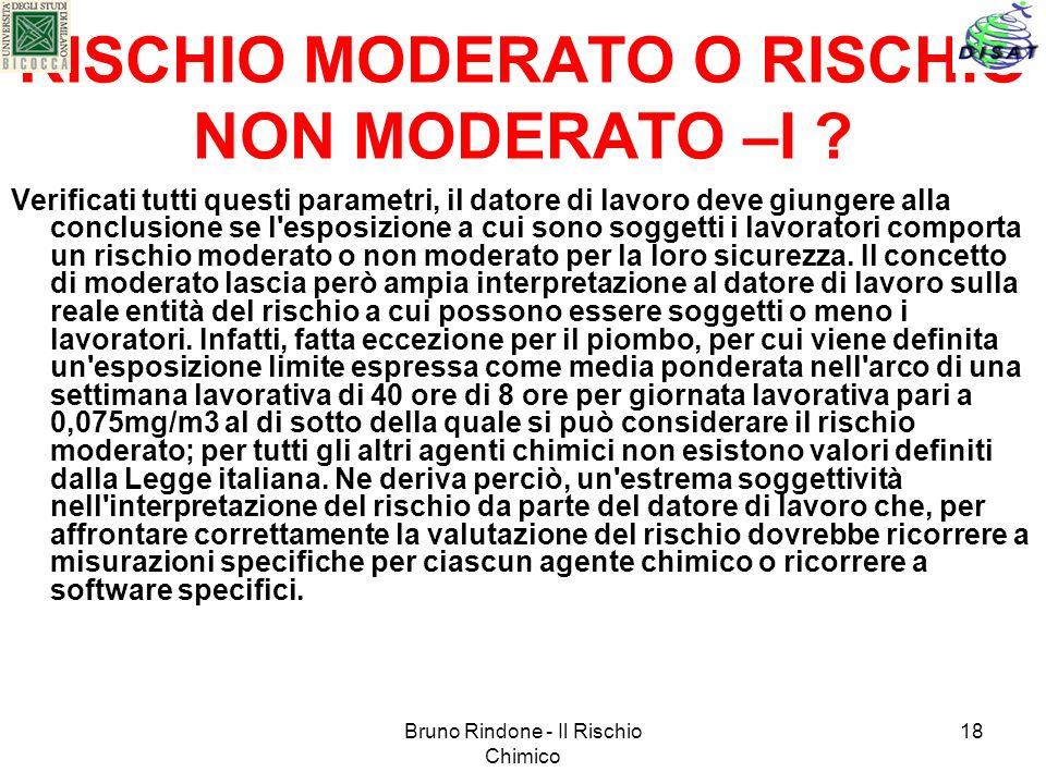 Bruno Rindone - Il Rischio Chimico 18 RISCHIO MODERATO O RISCHIO NON MODERATO –I ? Verificati tutti questi parametri, il datore di lavoro deve giunger