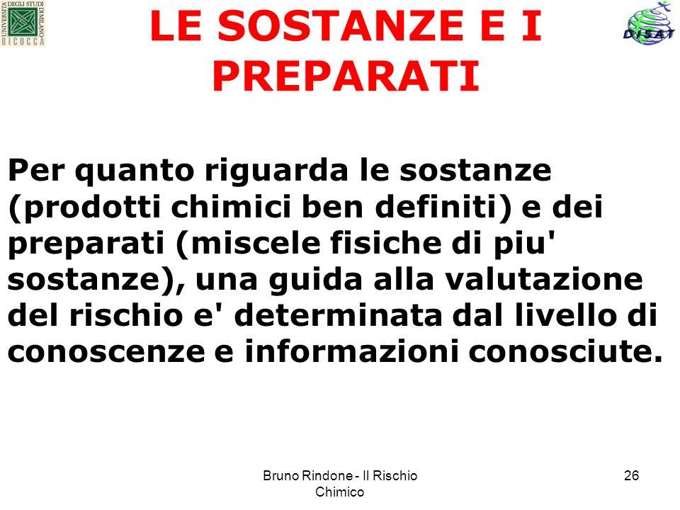 Bruno Rindone - Il Rischio Chimico 26 LE SOSTANZE E I PREPARATI Per quanto riguarda le sostanze (prodotti chimici ben definiti) e dei preparati (misce