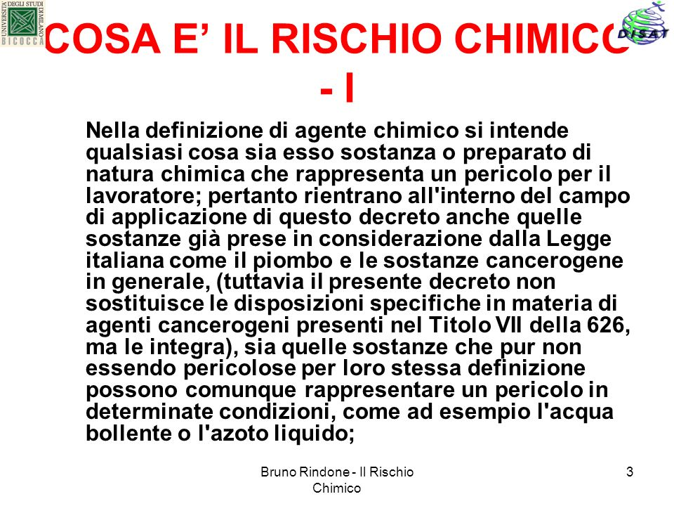 Bruno Rindone - Il Rischio Chimico 3 COSA E IL RISCHIO CHIMICO - I Nella definizione di agente chimico si intende qualsiasi cosa sia esso sostanza o p