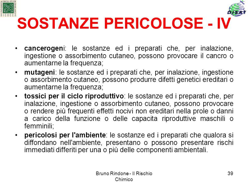 Bruno Rindone - Il Rischio Chimico 39 SOSTANZE PERICOLOSE - IV cancerogeni: le sostanze ed i preparati che, per inalazione, ingestione o assorbimento