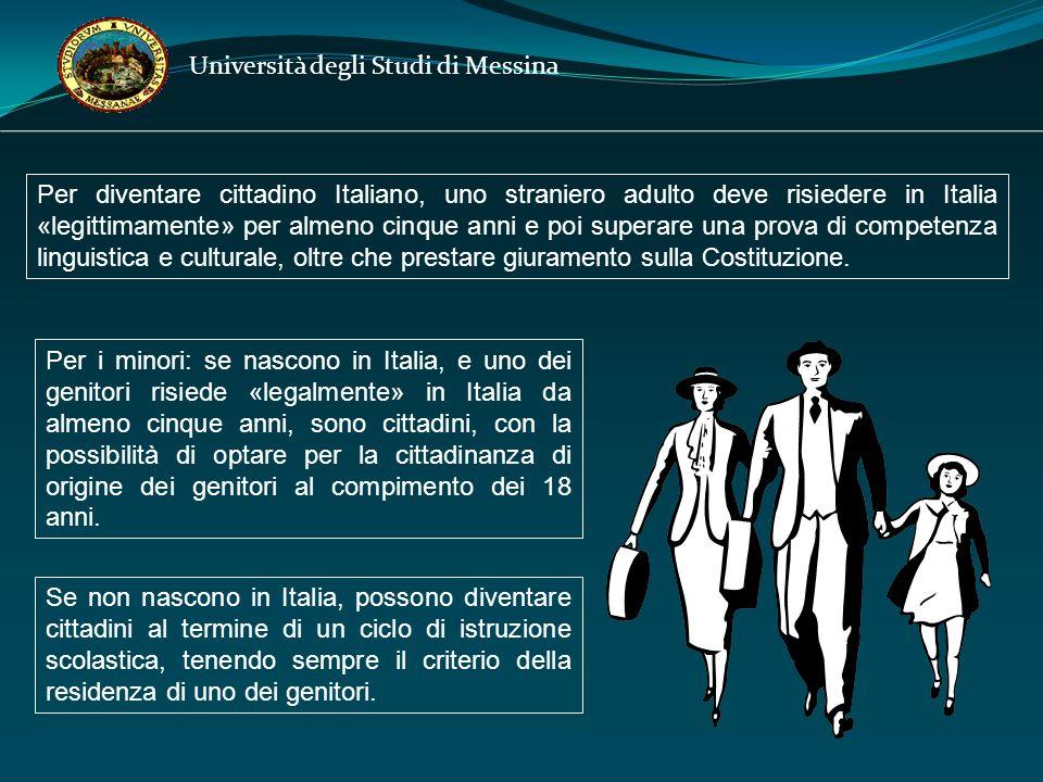 Università degli Studi di Messina Per diventare cittadino Italiano, uno straniero adulto deve risiedere in Italia «legittimamente» per almeno cinque anni e poi superare una prova di competenza linguistica e culturale, oltre che prestare giuramento sulla Costituzione.