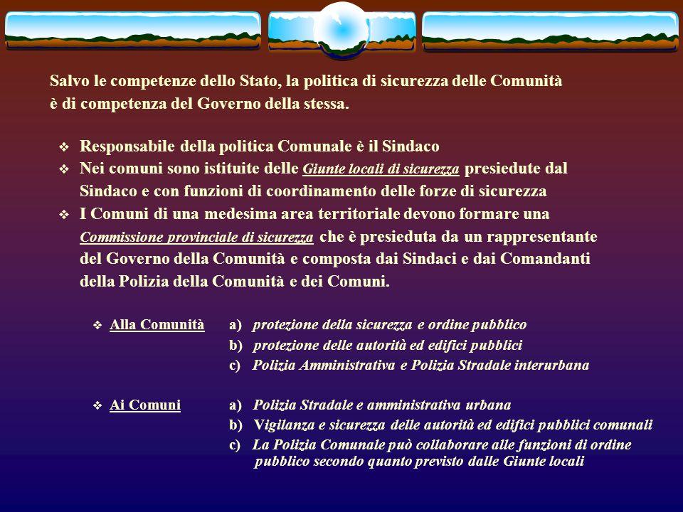 Salvo le competenze dello Stato, la politica di sicurezza delle Comunità è di competenza del Governo della stessa.