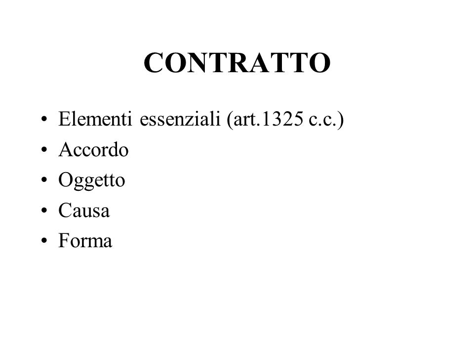 CONTRATTO Elementi essenziali (art.1325 c.c.) Accordo Oggetto Causa Forma