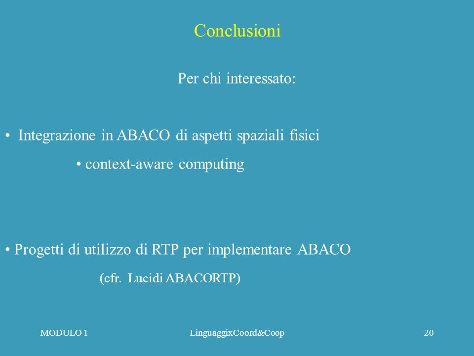 MODULO 1LinguaggixCoord&Coop19 Una semantica per ACL Select | IN out1 Agent interpreter out1 outn Script1Scriptn outn restart