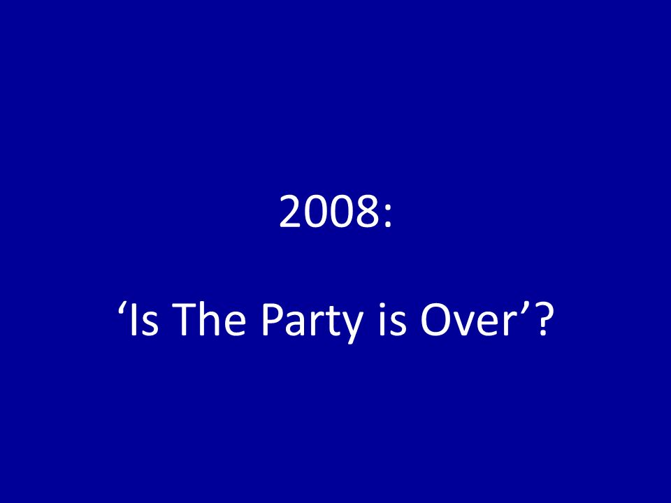 2008: Is The Party is Over