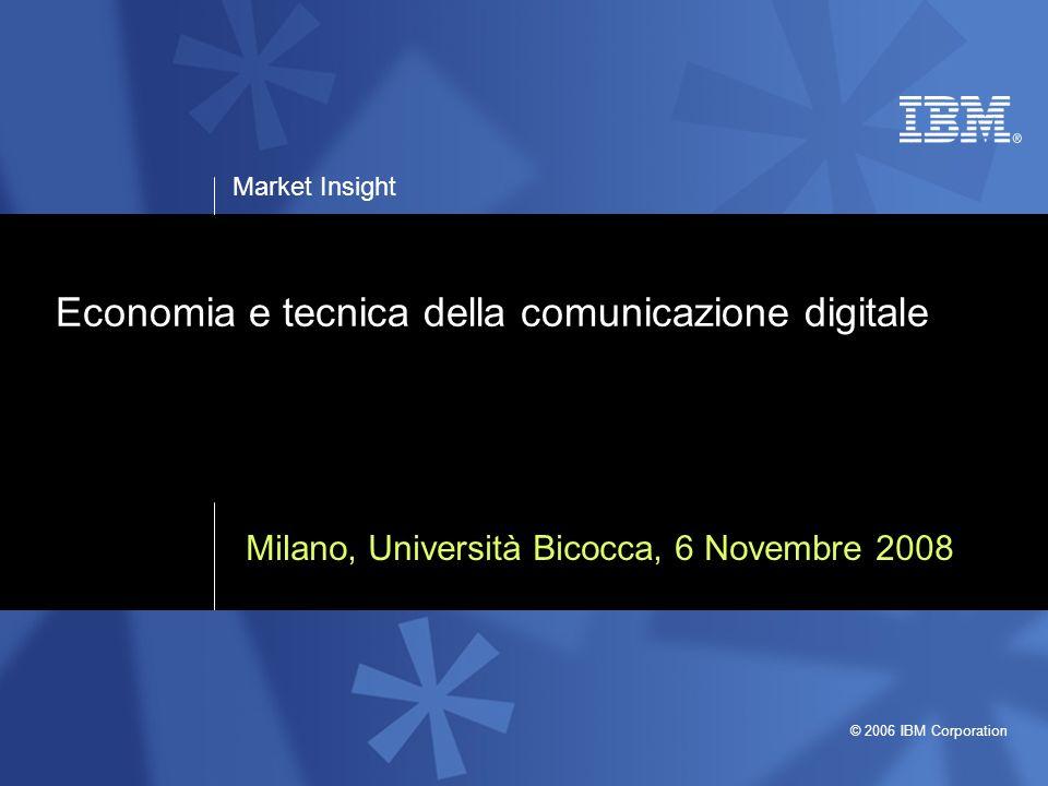 Market Insight © 2006 IBM Corporation Economia e tecnica della comunicazione digitale 12 Si è giunti a questo punto grazie ad una diversa tecnologia e ad un diverso consumatore