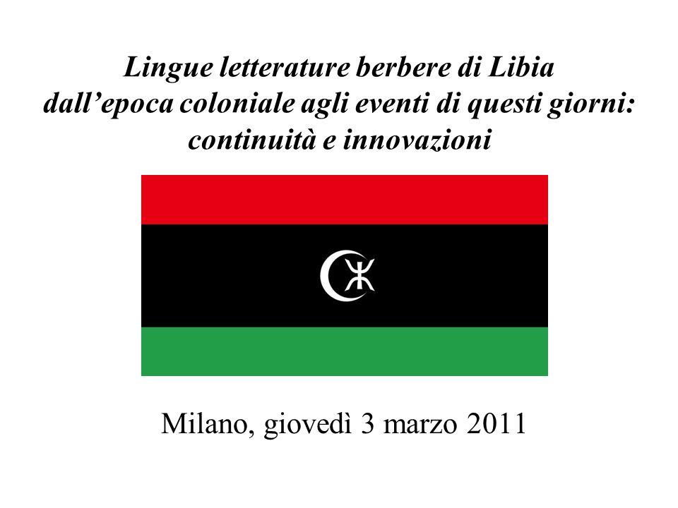 Lingue letterature berbere di Libia dallepoca coloniale agli eventi di questi giorni: continuità e innovazioni Milano, giovedì 3 marzo 2011