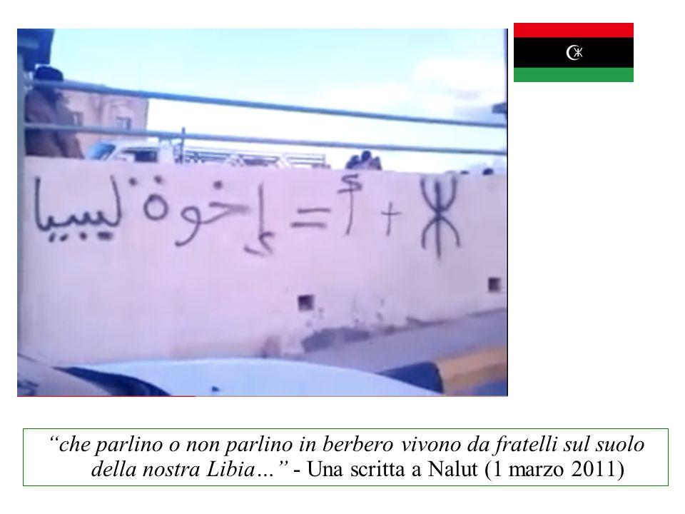 che parlino o non parlino in berbero vivono da fratelli sul suolo della nostra Libia… - Una scritta a Nalut (1 marzo 2011)
