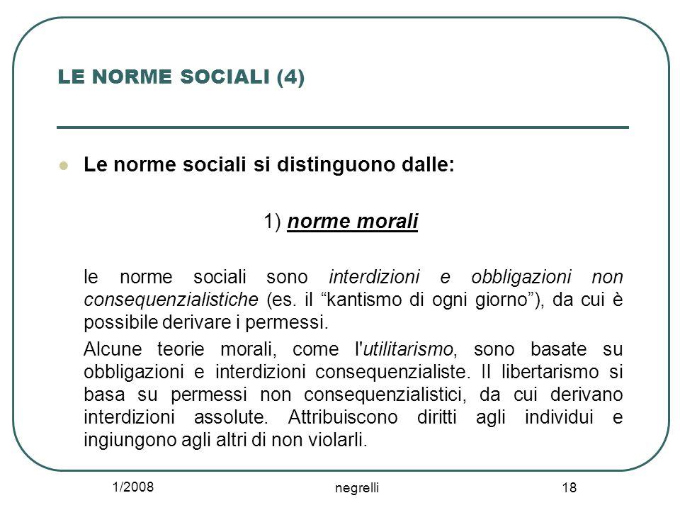 1/2008 negrelli 18 LE NORME SOCIALI (4) Le norme sociali si distinguono dalle: 1) norme morali le norme sociali sono interdizioni e obbligazioni non c