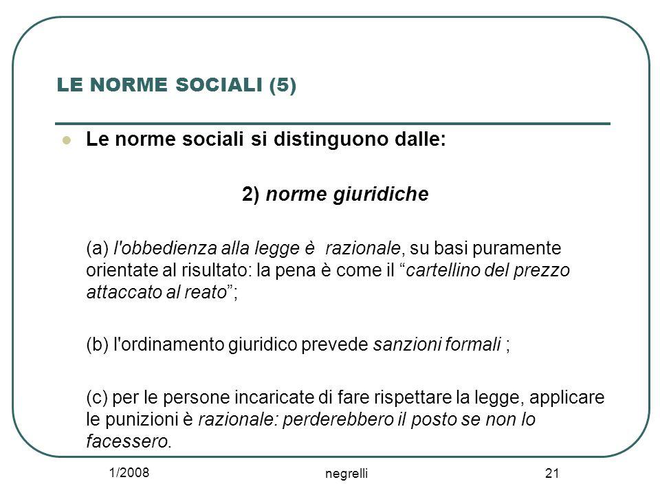 1/2008 negrelli 21 LE NORME SOCIALI (5) Le norme sociali si distinguono dalle: 2) norme giuridiche (a) l'obbedienza alla legge è razionale, su basi pu